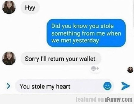 Hyy Did You Know You Stole Something From Me