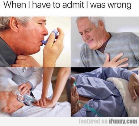 When I Have To Admit I Was Wrong
