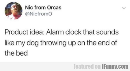 Product Idea Alarm Clock That Sounds Like My Dog