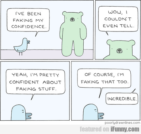 I've Been Faking My Confidence. Wow, I Couldn't...