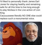 I'd Liked To Personally Thank James Earl Jones...