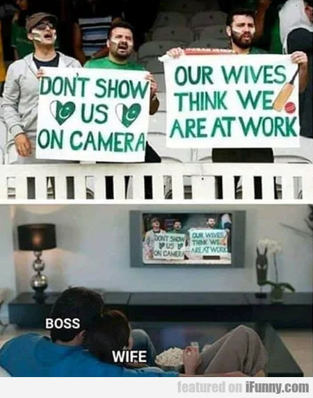Don't show us on camera - Our wives...