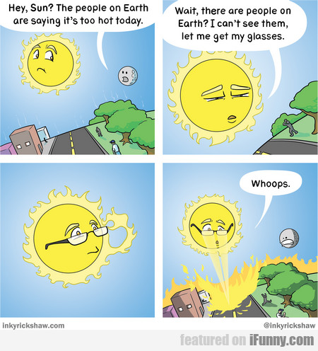 hey, sun? the people on earth are saying it's too
