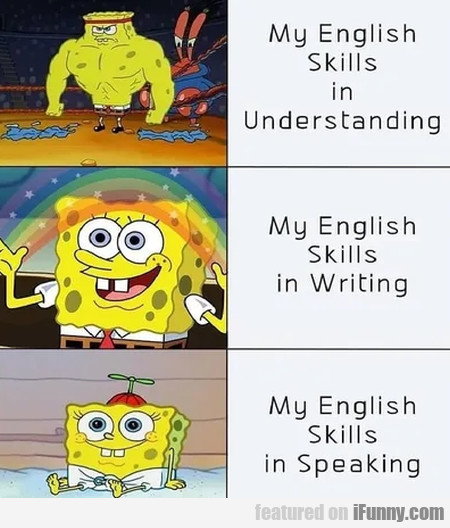 My english skills in understanding - My english