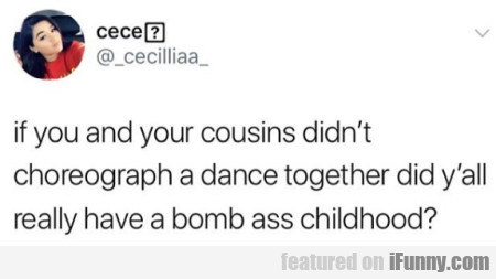 If You And Your Cousins Didn't Choreograph A Dance
