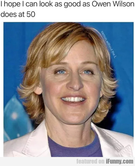 I Hope I Can Look As Good As Owen Wilson Does...