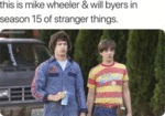 This Is Mike Wheeler & Will Byers In Season...