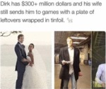 Dirk Has $300+ Million Dollars And His Wife Still