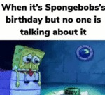 When It's Spongebobs's Birthday But No One...