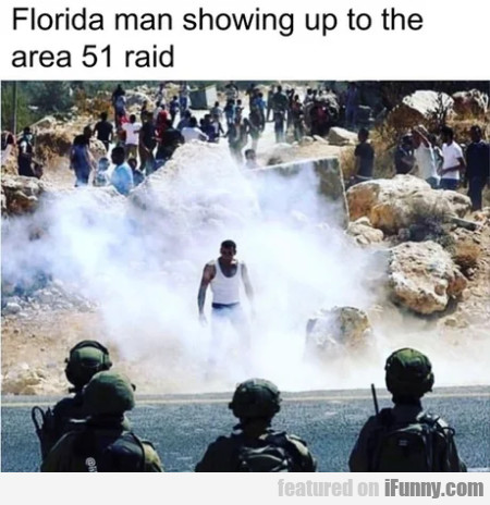 Florida man showing up to the area 51 raid