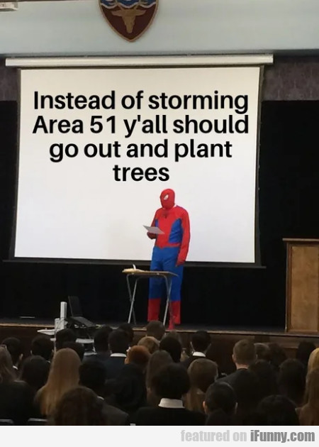 Instead of storming area 51 y'all should go out...
