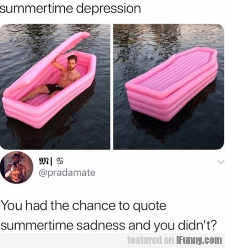 Summertime Depression - You Had The Chance To...