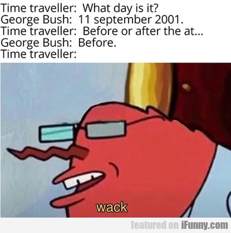 Time traveller - What day is it - George Bush