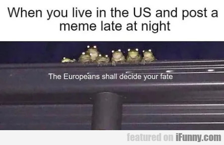 When You Live In The Us And Post A Meme...