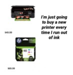 I'm Just Going To Buy A New Printer Every Time I..
