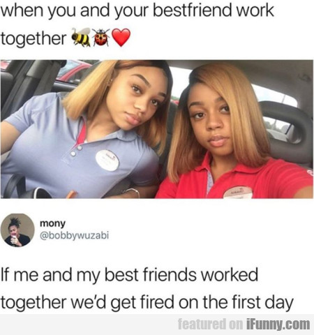 When You And Your Bestfriend Work Together...