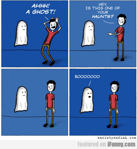 ahhh! a ghost! hey. is this one of your haunts?