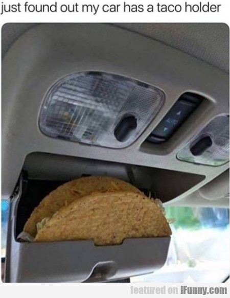 Just found out my car has a taco holder