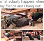 What Actually Happens When My Friends...