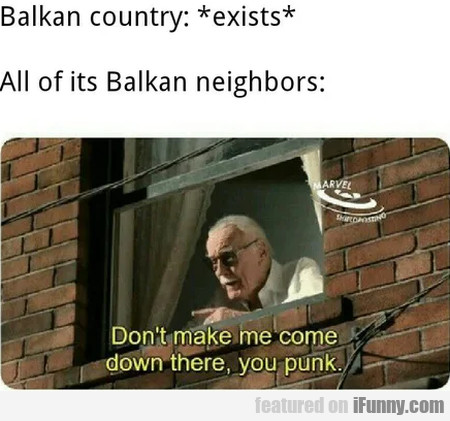 Balkan Country - Exists - All Of Its Balkan...