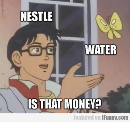 Nestle - Water - Is That Money?