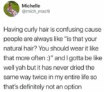 Having Curly Hair Is Confusing Cause People Are...