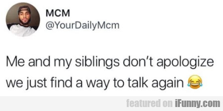 Me And My Siblings Don't Apologize