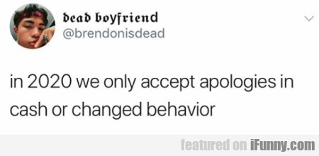 in 2020 we only accept apologies in cash or