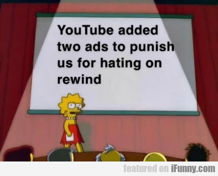 Youtube Added Two Ads To Punish Us For Hating