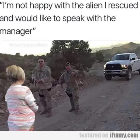 I'm not happy with the alien I rescued and would..