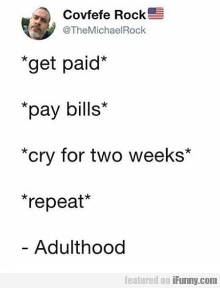 Get Paid Pay Bills Cry For Two Weeks