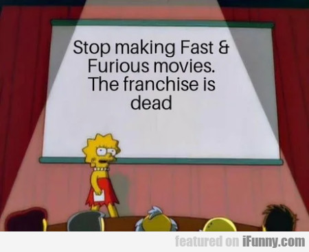 Stop Making Fast & Furious Movies. The Franchise