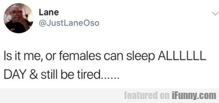 Is It Me, Or Females Can Sleep Allllll Day