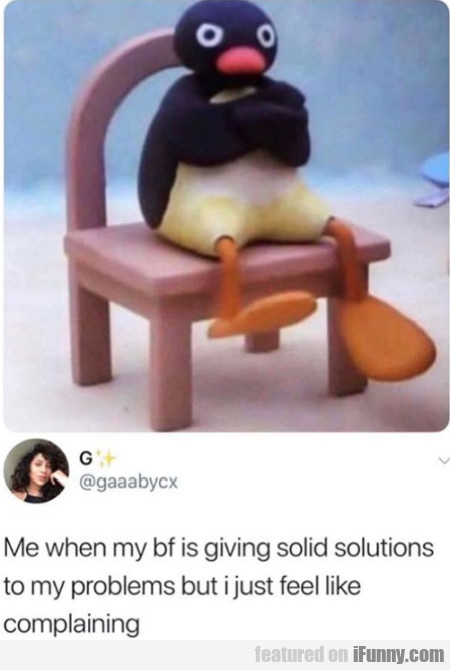 Me when my bf is giving solid solutions to my...