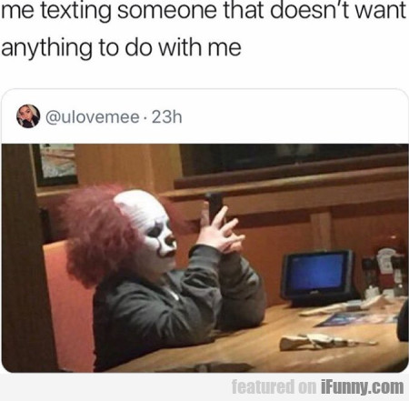 Me texting someone that doesn't want anything