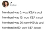 Me When I Was 5 Wow Ikea Is Cool