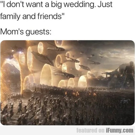I Don't Want A Big Wedding. Just Family And...