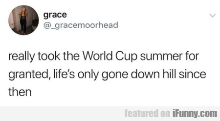 Really Took The World Cup For Granted