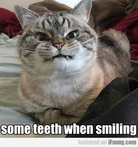 some teeth when smiling