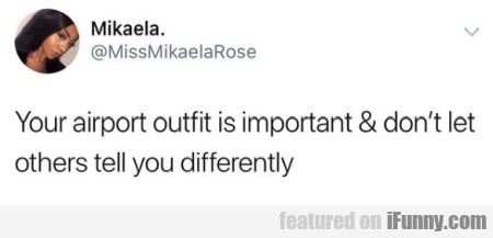 Your airport outfit is important & don't let other