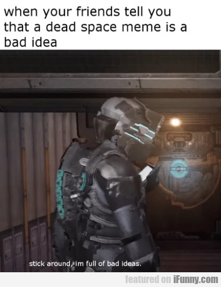 When Your Friends Tell You That A Dead Space