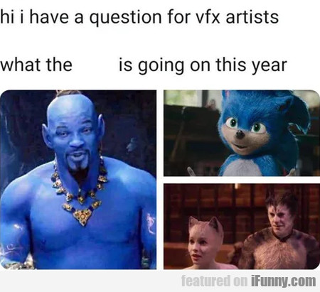 Hi I Have A Question For Vfx Artists - What The...
