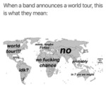 When A Band Announces A World Tour This...