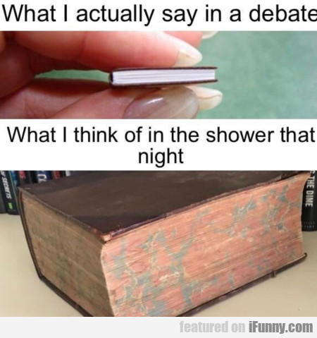 What I actually say in a debate - What I think