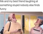 Me And My Best Friend Laughing At Something Stupid