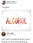 Thoughts Alcohol I Don't Like To Casually Drink...