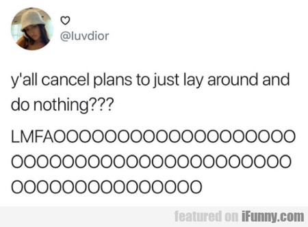 Y'all Cancel Plans To Just Lay Around And Do...