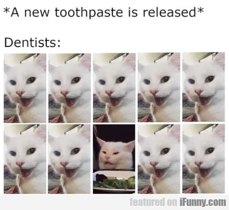 A new toothpaste is released - Dentists...