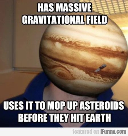 Has massive gravitational field - Uses it to...