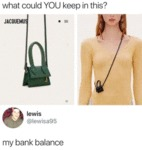 What Could You Keep In This - My Bank Balance